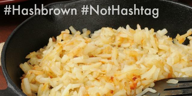 Hashbrowns Not Hashtag 640x320.jpg