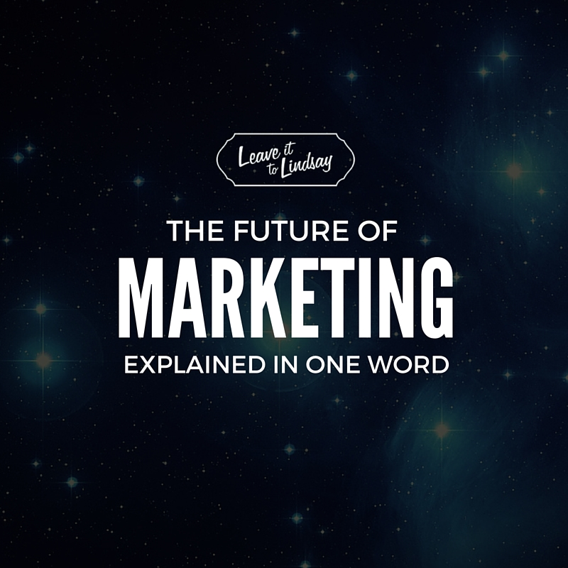 The Future Of Marketing Explained In One Word.jpg