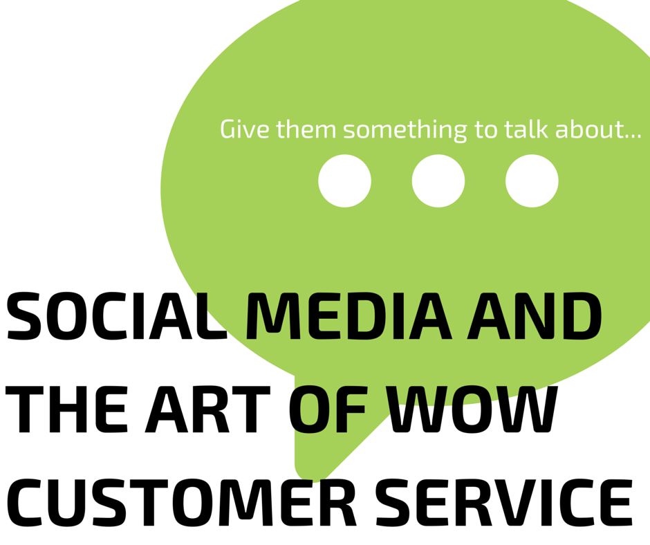 Social Media And The Art Of WOW Customer Service