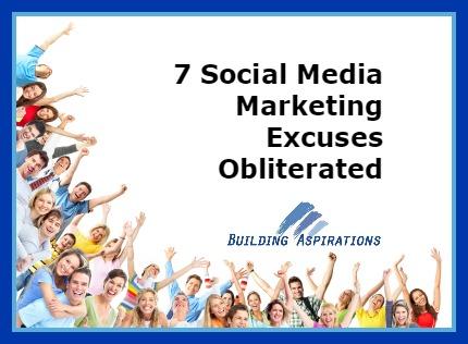 Mark Mikelat of Building Aspirations Social Media Marketing Excuses.jpg